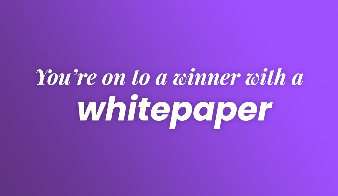 Six steps to winning white papers