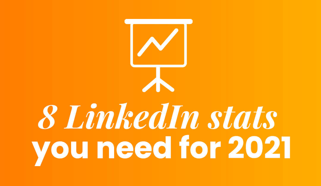 8 LinkedIn stats you need for 2021