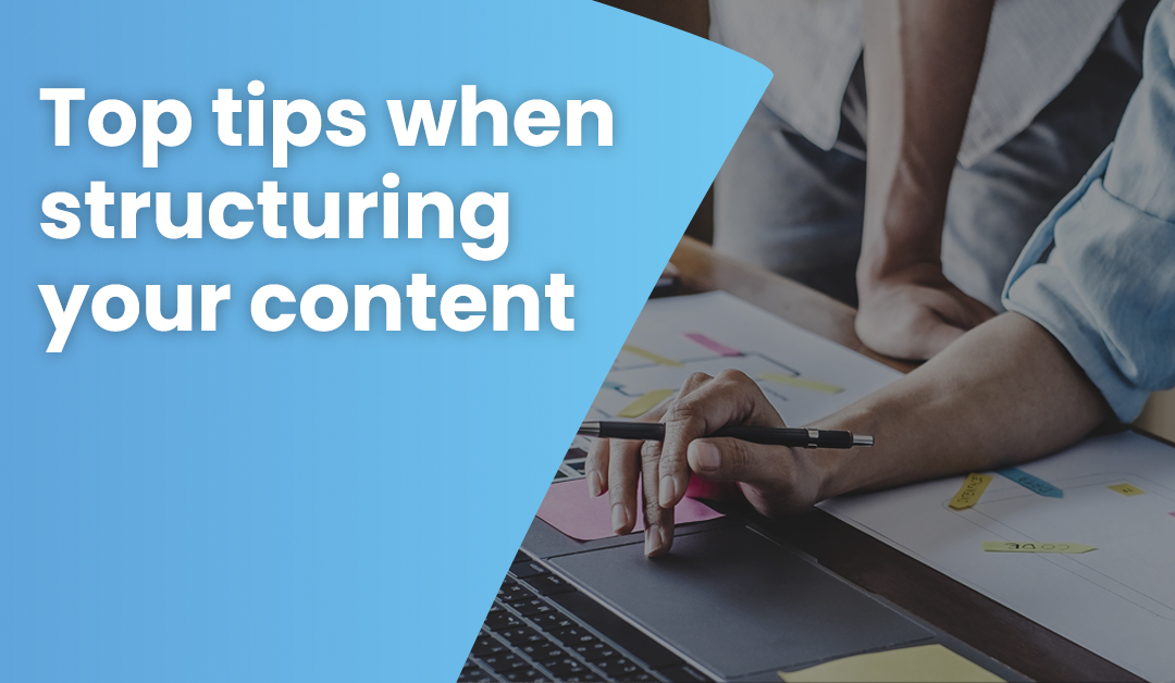 Top tips when structuring your content