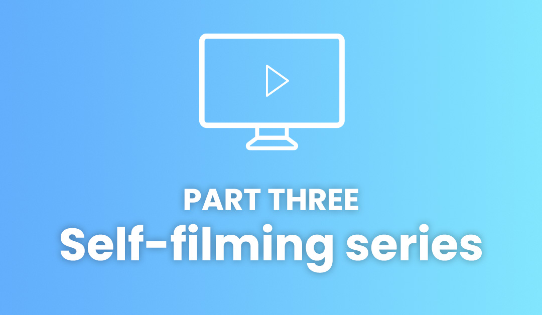 Top tips for self-filming: part three